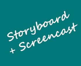Storyboard + Screencast